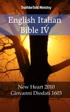 English Italian Bible IV - New Heart 2010 - Giovanni Diodati 1603 ebook by Joern Andre Halseth, TruthBeTold Ministry, Wayne A. Mitchell