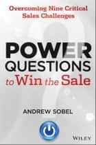 Power Questions to Win the Sale ebook by Andrew Sobel