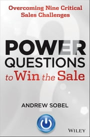 Power Questions to Win the Sale - Overcoming Nine Critical Sales Challenges ebook by Andrew Sobel