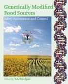 Genetically Modified Food Sources - Safety Assessment and Control ebook by Victor Tutelyan