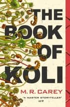 The Book of Koli - The Rampart Trilogy, Book 1 (shortlisted for the Philip K. Dick Award) ebook by M. R. Carey