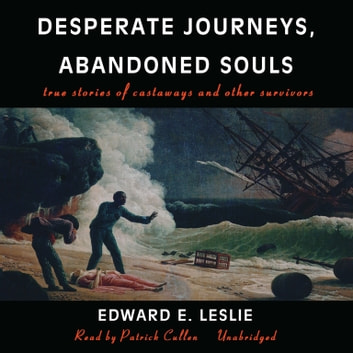 Desperate Journeys, Abandoned Souls - True Stories of Castaways and Other Survivors audiobook by Edward E. Leslie
