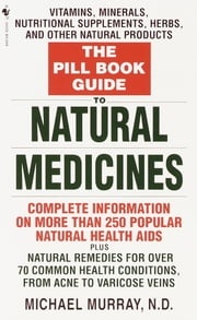 The Pill Book Guide to Natural Medicines - Vitamins, Minerals, Nutritional Supplements, Herbs, and Other Natural Products ebook by Michael Murray