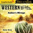 Amber's Mirage [Dramatized Adaptation] audiobook by Zane Grey