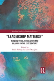 """Leadership Matters?"" - Finding Voice, Connection and Meaning in the 21st Century ebook by David Knights, Chris Mabey"