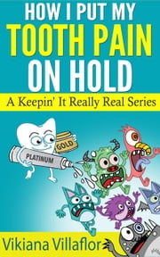 How I Put My Tooth Pain on Hold ebook by Vikiana Villaflor