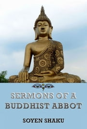 Sermons of a Buddhist Abbot - Extended Annotated Edition ebook by Soyen Shaku,Daisetz Teitaro Suzuki