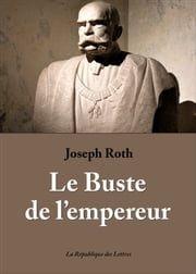 Le Buste de l'empereur ebook by Joseph Roth
