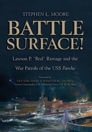 "Battle Surface! - Lawson P. ""Red"" Ramage and the War Patrols of the USS, Parche ebook by Stephen L. Moore"
