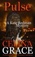 Pulse - The Kate Redman Mysteries, #10 ebook by Celina Grace