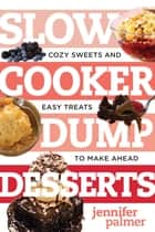 Slow Cooker Dump Desserts: Cozy Sweets and Easy Treats to Make Ahead (Best Ever) ebook by