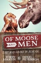 Of Moose and Men - Lost and Found in Alaska ebook by Torry Martin, Doug Peterson