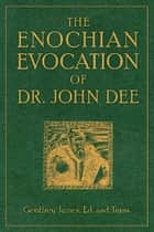 The Enochian Evocation of Dr. John Dee eBook by Geoffrey James
