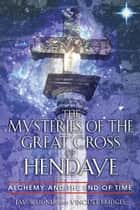 The Mysteries of the Great Cross of Hendaye - Alchemy and the End of Time ebook by Jay Weidner, Vincent Bridges