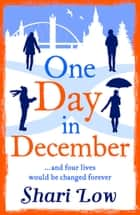 One Day in December - The Christmas read you won't want to put down ebook by Shari Low