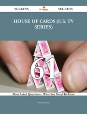 House of Cards (U.S. TV series) 61 Success Secrets - 61 Most Asked Questions On House of Cards (U.S. TV series) - What You Need To Know ebook by Brian Baldwin