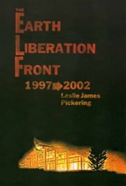 Earth Liberation Front 1997-2002 ebook by Leslie James Pickering
