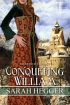 Conquering William ebook by Sarah Hegger