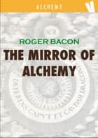 The mirror of Alchemy 電子書 by Roger Bacon