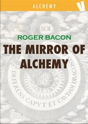 The mirror of Alchemy ebook by Roger Bacon