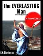 The Everlasting Man (Illustrated & Annotated) ebook by Gilbert Keith Chesterton