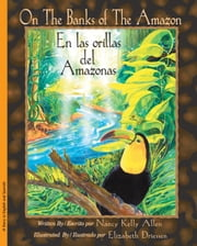 On the Banks of the Amazon/ En las orillas del Amazonas ebook by Nancy Kelly Allen, Elizabeth Driessen