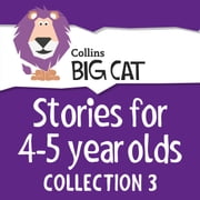 Stories for 4 to 5 year olds: Collection 3 (Collins Big Cat Audio) audiobook by Collins Big Cat