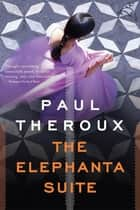 The Elephanta Suite ebook by Paul Theroux