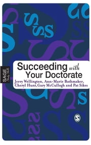 Succeeding with Your Doctorate ebook by Professor Jerry Wellington,Ann-Marie Bathmaker,Cheryl Hunt,Pat Sikes,Professor Gary McCulloch
