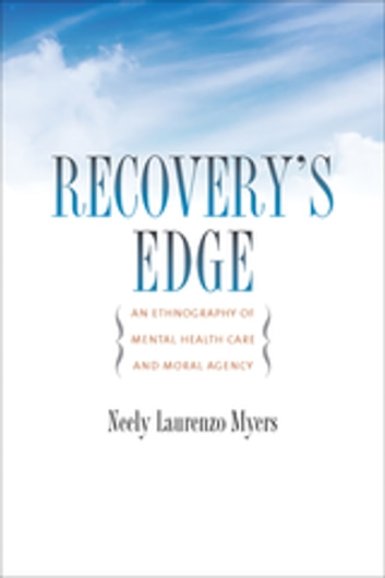 Recovery's Edge - An Ethnography of Mental Health Care and Moral Agency ebook by Neely Laurenzo Myers
