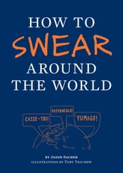 How to Swear Around the World ebook by Toby Triumph,Jay Sacher