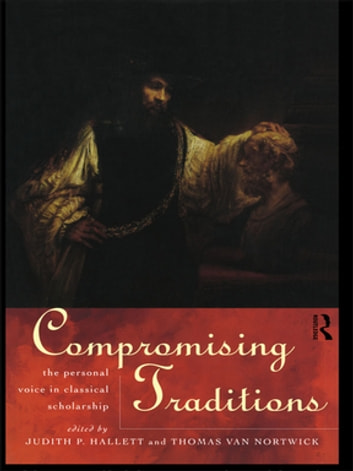 Compromising Traditions - The Personal Voice in Classical Scholarship ebook by