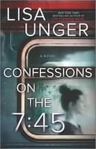 Confessions on the 7:45: A Novel ebook by Lisa Unger
