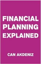 Financial Planning Explained ebook by Can Akdeniz