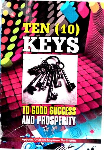 Ten Keys to Good Success and Prosperity ebook by Amaechi Anyanwu
