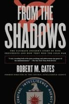 From the Shadows - The Ultimate Insider's Story of Five Presidents an ebook by Robert M. Gates