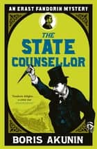The State Counsellor - Erast Fandorin 6 ebook by Boris Akunin, Andrew Bromfield