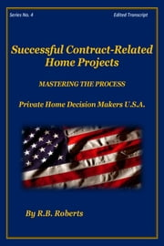 Successful Contract-Related Home Projects - Master The Process - Series No. 4 [PHDMUSA] ebook by RB Roberts