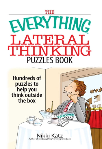 The Everything Lateral Thinking Puzzles Book - Hundreds of Puzzles to Help You Think Outside the Box ebook by Nikki Katz
