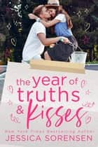 The Year of Truths & Kisses - Signed with a Kiss Series, #4 ebook by Jessica Sorensen