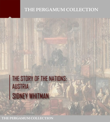The Story of the Nations: Austria ebook by Sidney Whitman