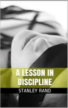 A Lesson in Discipline (Bondage and restriction, Female Domination, Spanking, Orgasm ,F/F) ebook by Stanley Rand