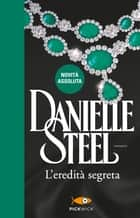 L'eredità segreta eBook by Danielle Steel