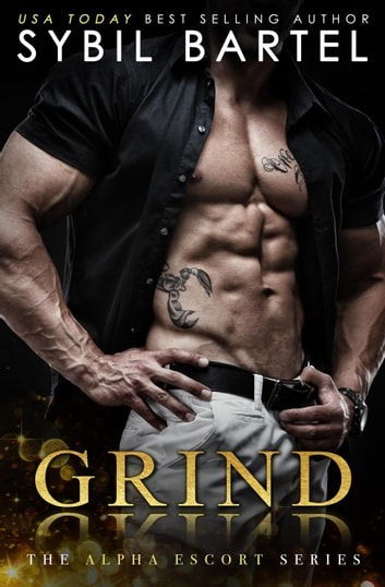 Grind - The Alpha Escort Series ebook by Sybil Bartel
