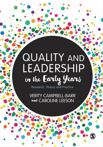 Quality and Leadership in the Early Years - Research, Theory and Practice ebook by Dr. Verity Campbell-Barr,Caroline Leeson