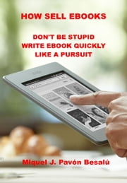 How sell eBooks - Don't be stupid write ebook quickly like a pursuit ebook by Miquel J. Pav?n Besal?