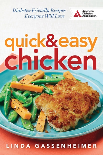 Quick and Easy Chicken - Diabetes-Friendly Recipes Everyone Will Love ebook by Linda Gassenheimer