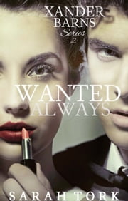 Wanted Always (Xander Barns Series, book 2) ebook by Sarah Tork