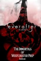 Everafter (The Immortals of Westchester Prep Book One) ebook by M. Lathan