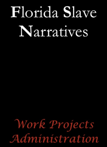 Florida Slave Narratives ebook by Work Projects Administration